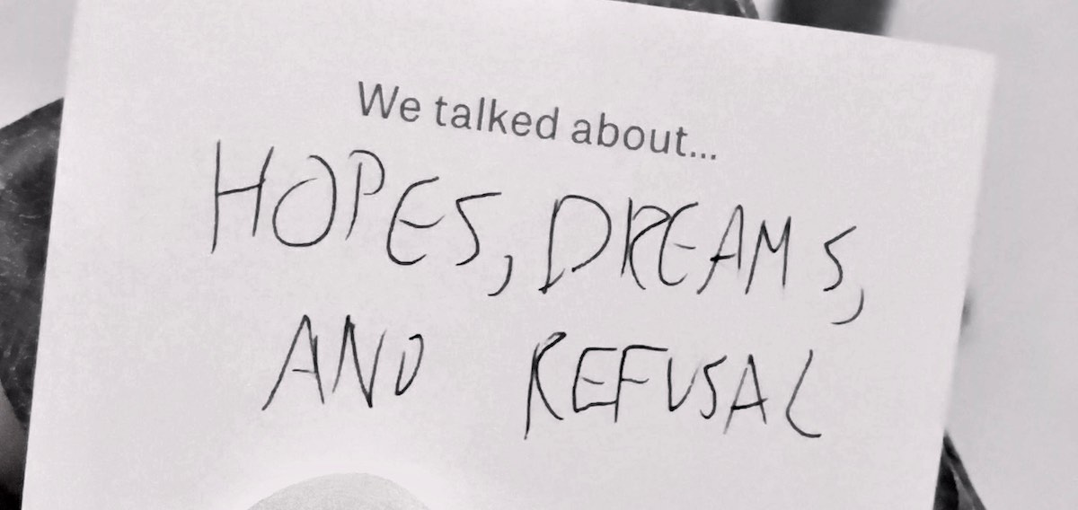 We talked about hope, dreams and refusal